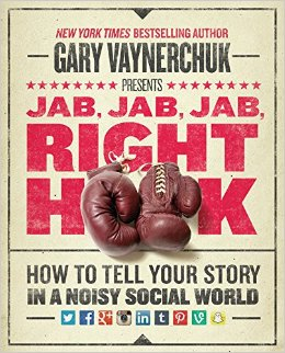 gary vaynerchuck book jab, jab, jab, right hook